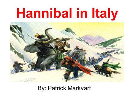 Hannibal in Italy By: Patrick Markvart. Hannibal was the son of Hamilcar.