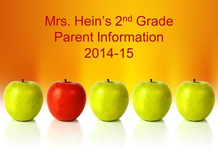 Mrs. Hein's 2 nd Grade Parent Information 2014-15.