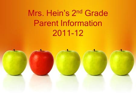 Mrs. Hein's 2 nd Grade Parent Information 2011-12.