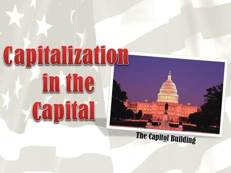 The Capitol Building. Writers need to know when to capitalize.