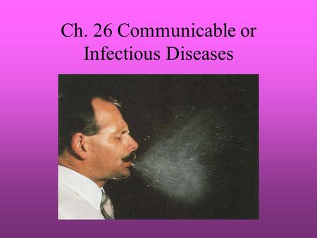 Ch. 26 Communicable or Infectious Diseases. Lesson 1 Vocabulary Communicable disease – Disease caused by direct or indirect spread of pathogens from one.