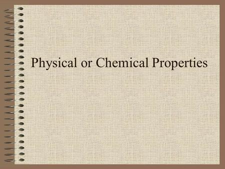 Physical or Chemical Properties. Matter Matter is anything that takes up space and has mass.