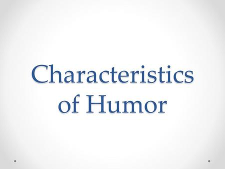 Characteristics of Humor. Hyperbole/Exaggeration A figure of speech (a form of irony) in which exaggeration is used for emphasis or effect; an extravagant.