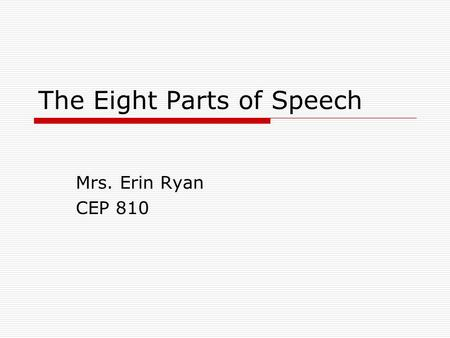 The Eight Parts of Speech Mrs. Erin Ryan CEP 810.