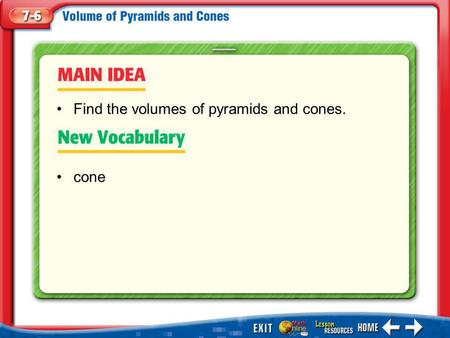 Main Idea/Vocabulary cone Find the volumes of pyramids and cones.