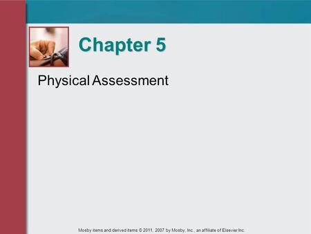 Physical Assessment Chapter 5 Mosby items and derived items © 2011, 2007 by Mosby, Inc., an affiliate of Elsevier Inc.