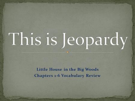 Little House in the Big Woods Chapters 1-6 Vocabulary Review.