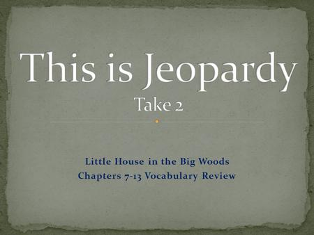 Little House in the Big Woods Chapters 7-13 Vocabulary Review.