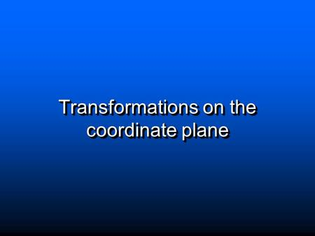 Transformations on the coordinate plane. Transformations Review TypeDiagram A translation moves a figure left, right, up, or down A reflection moves a.