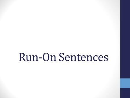 Run-On Sentences. Read this… what did this writer do wrong? Last night I made dinner and I made tacos with ground beef, tortilla shells, lettuce, cheese,
