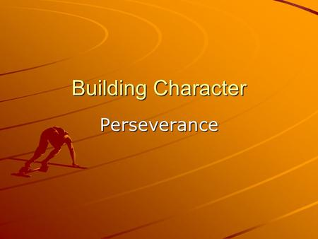 "Building Character Perseverance. Perseverance ""With ordinary talent and extraordinary perseverance, all things are attainable."" ~ Thomas Foxwell Buxton."