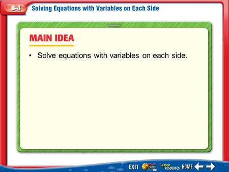 Main Idea/Vocabulary Solve equations with variables on each side.