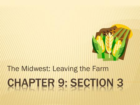 The Midwest: Leaving the Farm.  Lands of vast prairies and fertile farmland  Present-day harvesting machines work the land much faster than horse- driven.