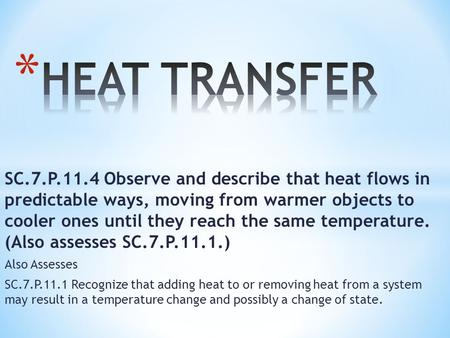SC.7.P.11.4 Observe and describe that heat flows in predictable ways, moving from warmer objects to cooler ones until they reach the same temperature.