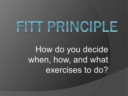 How do you decide when, how, and what exercises to do?