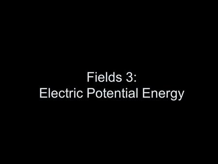 Fields 3: Electric Potential Energy. How does electric potential energy compare to gravitational potential energy? A gravitational field acts between.