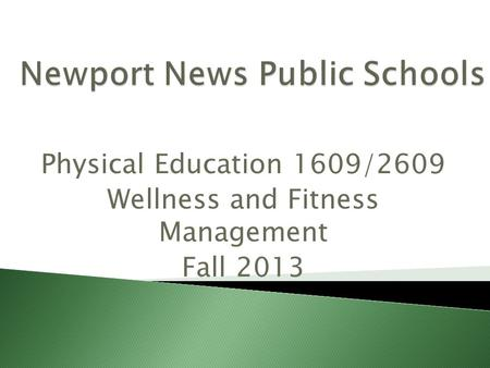 Physical Education 1609/2609 Wellness and Fitness Management Fall 2013.