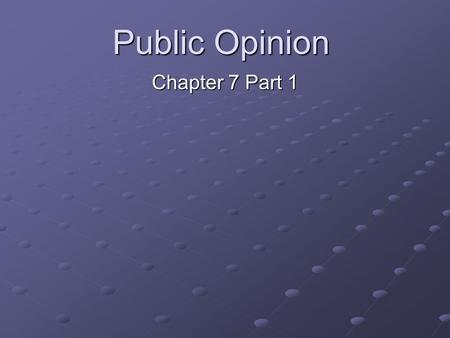 Public Opinion Chapter 7 Part 1. I.What is public opinion? A.How people think or feel about particular things B.People do not spend a great deal of time.