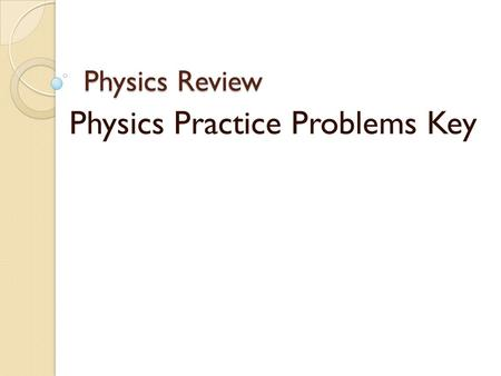 Physics Review Physics Practice Problems Key. Question #1: You walk 100 meters in 15 seconds. What was your average speed in meters per second?