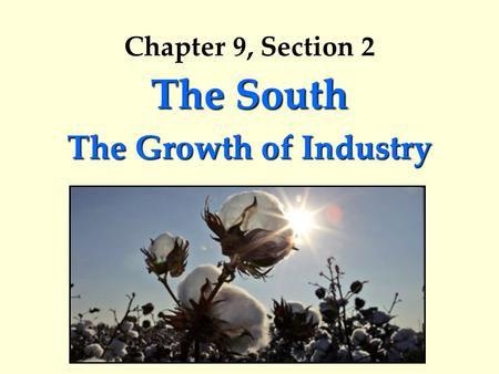 Chapter 9, Section 2 The South The Growth of Industry.