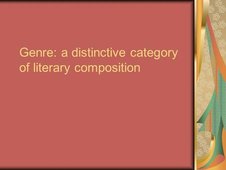 Genre: a distinctive category of literary composition.