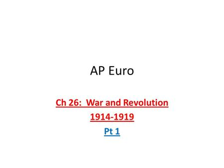 AP Euro Ch 26: War and Revolution 1914-1919 Pt 1.