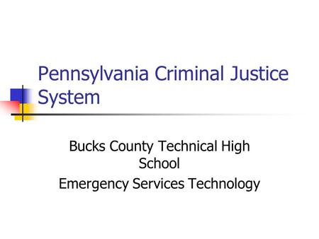 Pennsylvania Criminal Justice System Bucks County Technical High School Emergency Services Technology.