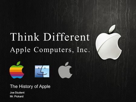 The History of Apple Joe Student Mr. Pickard Think Different Apple Computers, Inc.