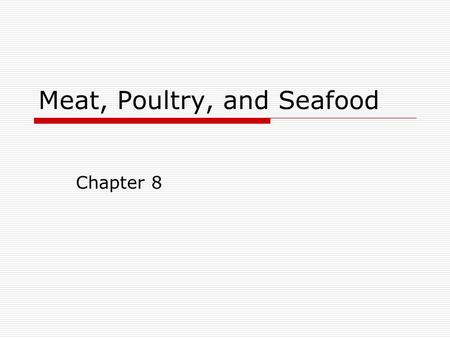 Meat, Poultry, and Seafood Chapter 8. Purchasing, Storing, and Preparing Meats  Meats refer to beef, veal, lamb, mutton, and pork  Poultry refers to.