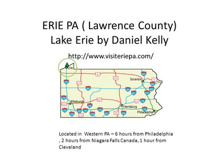 ERIE PA ( Lawrence County) Lake Erie by Daniel Kelly  Located in Western PA – 6 hours from Philadelphia, 2 hours from Niagara.