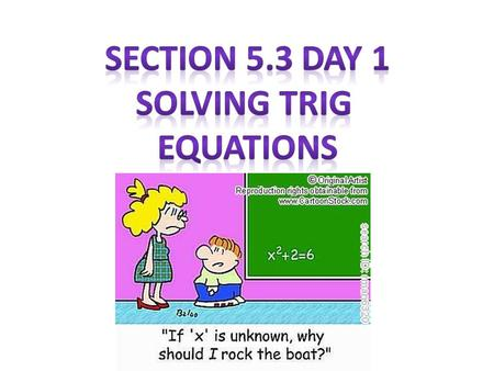 When solving trig equations there are a few things to keep in mind: 1.Before you solve any trig equation, check the domain of the problem. (Is it asking.