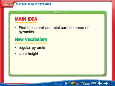 Main Idea/Vocabulary regular pyramid slant height Find the lateral and total surface areas of pyramids.