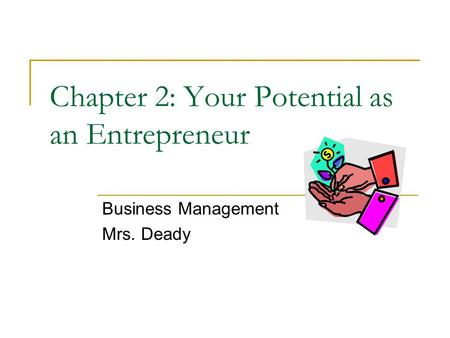Chapter 2: Your Potential as an Entrepreneur Business Management Mrs. Deady.