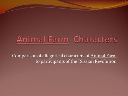 Comparison of allegorical characters of Animal Farm to participants of the Russian Revolution.
