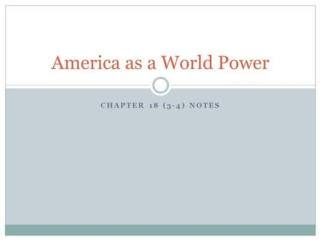 America as a World Power CHAPTER 18 (3-4) NOTES. The US Emerges as a World Power The US emerged from the Spanish- American War as a world power, with.