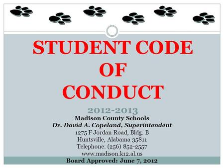 STUDENT CODE OF CONDUCT 2012-2013 Madison County Schools Dr. David A. Copeland, Superintendent 1275 F Jordan Road, Bldg. B Huntsville, Alabama 35811 Telephone: