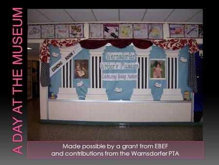 Made possible by a grant from EBEF and contributions from the Warnsdorfer PTA.