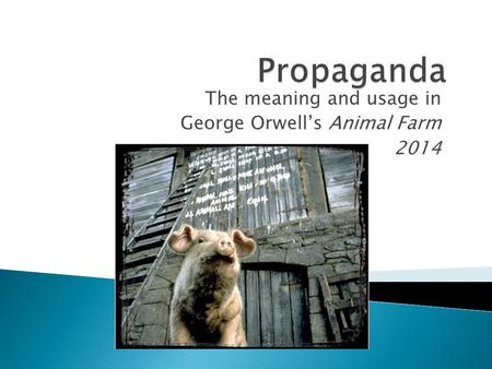 The meaning and usage in George Orwell's Animal Farm 2014.