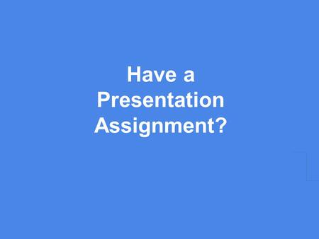 Have a Presentation Assignment?. Then you need Presentation Software! Microsoft PowerPoint is the most used, the one our district pays for - the presentation.