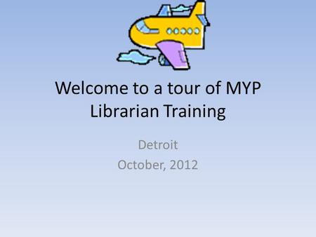 Welcome to a tour of MYP Librarian Training Detroit October, 2012.