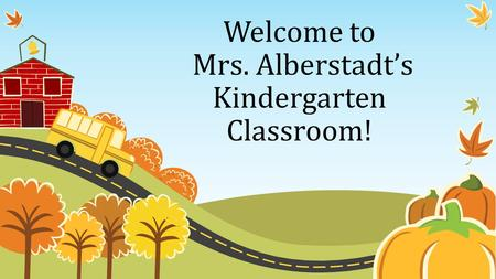 Welcome to Mrs. Alberstadt's Kindergarten Classroom!