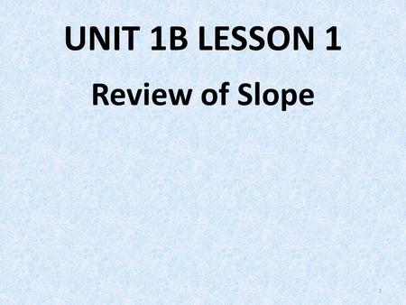 U1B L1 Review of Slope UNIT 1B LESSON 1 Review of Slope.