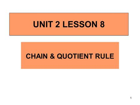 UNIT 2 LESSON 8 CHAIN & QUOTIENT RULE 1. 2 Chain Rule and Quotient Rule Example 1 dy = (2x 2 – 1) 2 [4(1 + 3x) 3 (3)] – (1 + 3x) 4 [2(2x 2 – 1)(4x)] dx.