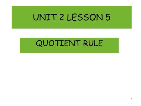 UNIT 2 LESSON 5 QUOTIENT RULE 1. 2 If you thought the product rule was bad...