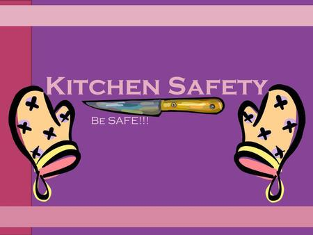 Kitchen Safety Be SAFE!!!.