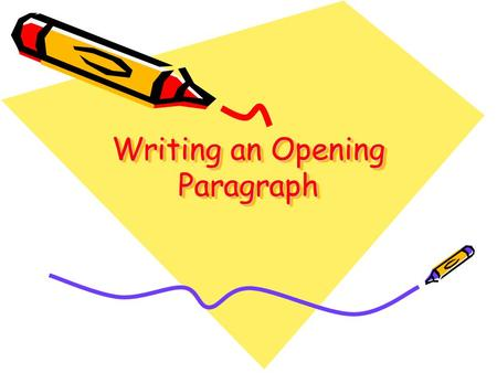 Writing an Opening Paragraph. Purpose The purpose of an opening paragraph is to catch the reader's attention. You should also relate what the writing.
