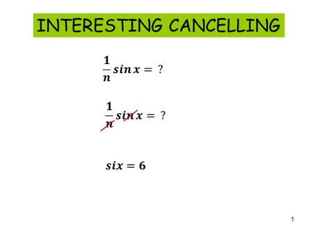 1 INTERESTING CANCELLING. 2 LIMITS OF TRIGONOMETRIC FUNCTIONS In order to understand the derivatives that the trigonometric functions will produce, we.