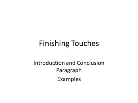 Finishing Touches Introduction and Conclusion Paragraph Examples.