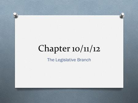 Chapter 10/11/12 The Legislative Branch. Essential Questions What makes a successful Congress? In what ways should people participate in public affairs?