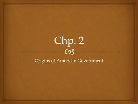 Origins of American Government.  Section 2.1 Basic Concepts of Government.